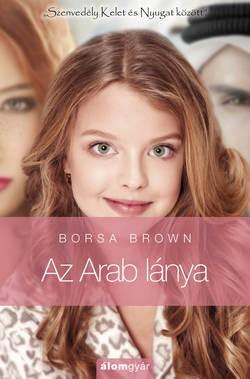 Borsa Brown - Az Arab lánya (Új példány, megvásárolható, de nem kölcsönözhető!)