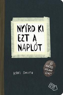 Keri Smith-Nyírd ki ezt a naplót (Új példány, megvásárolható, de nem kölcsönözhető!)
