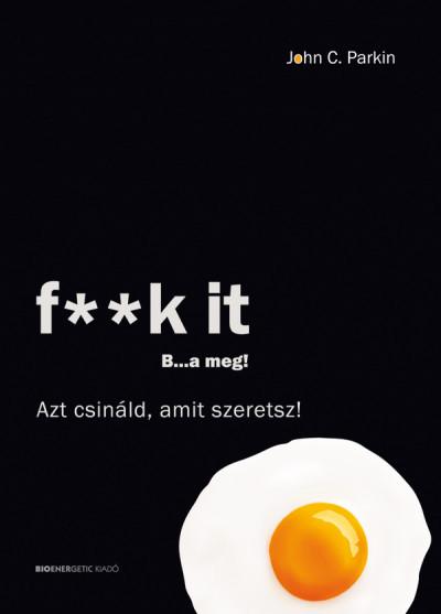 John C. Parkin-f**k it - B...a meg! (Új példány, megvásárolható, de nem kölcsönözhető!)
