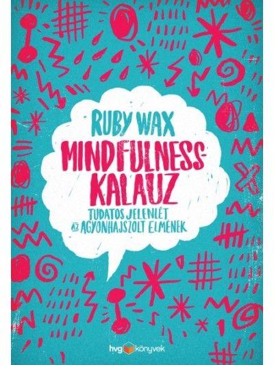Ruby Wax - Mindfulness-kalauz (Új példány, megvásárolható, de nem kölcsönözhető!)