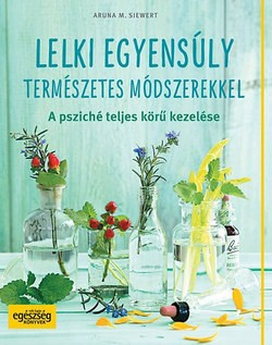 Aruna M. Siewert-Lelki egyensúly természetes módszerekkel (Új példány, megvásárolható, de nem kölcsönözhető!)