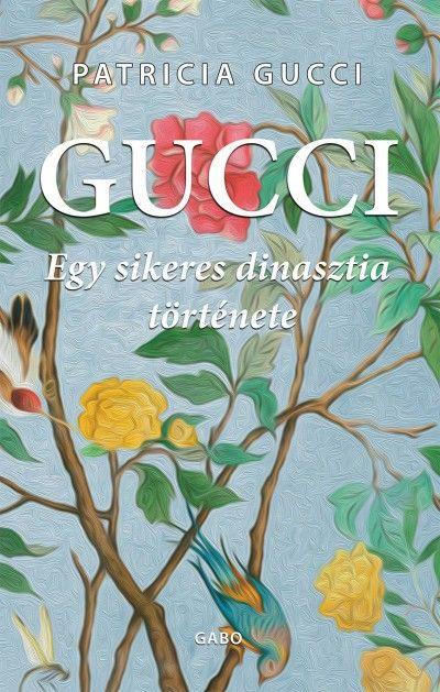 Patrizia Gucci - Gucci - Egy sikeres dinasztia története (Új példány, megvásárolható, de nem kölcsönözhető!)