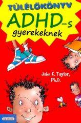 Ph.D. John F. Taylor - Túlélőkönyv ADHD-s gyerekeknek (új példány)