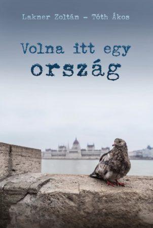 Lakner Zoltán-Tóth Ákos - Volna itt egy ország (új példány)
