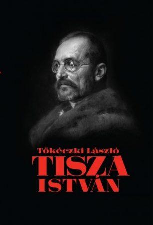 Tőkéczki László- Tisza István eszmei, politikai arca