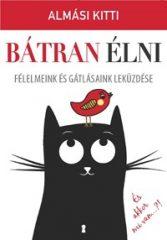 Almási Kitti-Bátran élni (Új példány, megvásárolható, de nem kölcsönözhető!)