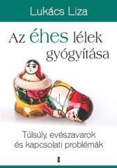 Lukács Liza-Az éhes lélek gyógyítása (Új példány, megvásárolható, de nem kölcsönözhető!)