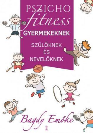 Bagdy Emőke - Pszichofitness gyermekeknek, szülőknek és nevelőknek (új példány)