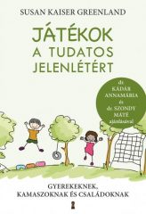 Susan Kaiser Greenland-Játékok a tudatos jelenlétért (új példány)