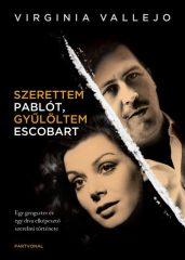 Virginia Vallejo - Szerettem Pablót, gyűlöltem Escobart (Új példány, megvásárolható, de nem kölcsönözhető!)
