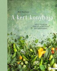 Beh Mariann - A kert konyhája - Négy évszak ehető növényei receptekkel (új példány)