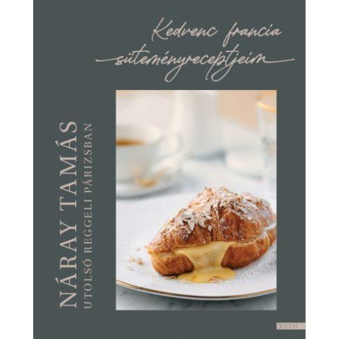 Náray Tamás - Utolsó reggeli Párizsban - Kedvenc francia süteményreceptjeim (új példány)