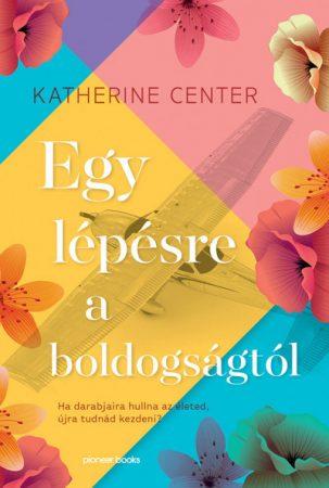 Katherine Center - Egy lépésre a boldogságtól (új példány)