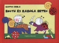 Bartos Erika-Bogyó és Babóca beteg (Új példány, megvásárolható, de nem kölcsönözhető!)