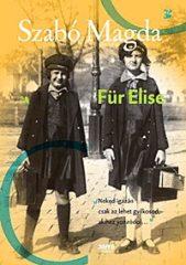 Szabó Magda-Für Elise (Új példány, megvásárolható, de nem kölcsönözhető!)