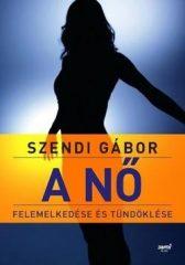 Szendi Gábor-A nő felemelkedése és tündöklése - 2. kiadás (új példány)