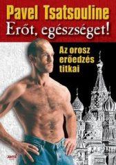 Pavel Tsatsouline - Erőt, egészséget! (Új példány, megvásárolható, de nem kölcsönözhető!)