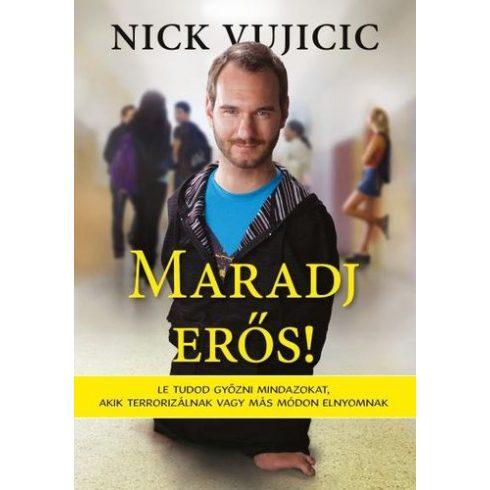 NICK VUJICIC-MARADJ ERŐS! (új példány)