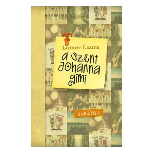 Leiner Laura-A Szent Johanna gimi 4.:Barátok (új példány)