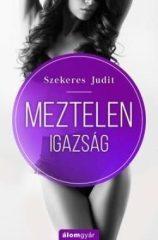 Szekeres Judit-Meztelen igazság (Új példány, megvásárolható, de nem kölcsönözhető!)