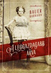 Bauer Barbara -  A leggazdagabb árva (Új példány, megvásárolható, de nem kölcsönözhető!)