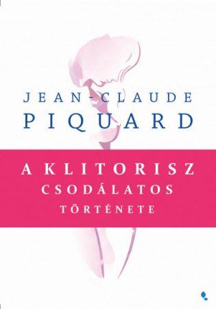 Jean-Claude Piquard - A klitorisz csodálatos története (új példány)