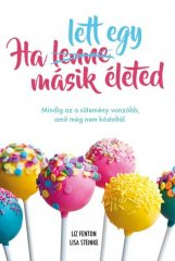 Liz Fenton és Lisa Steinke - Ha lett egy másik életed (Új példány, megvásárolható, de nem kölcsönözhető!)