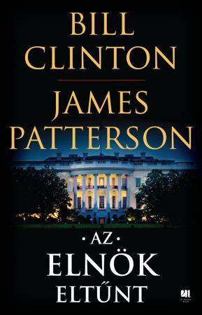Bill Clinton és James Patterson - Az elnök eltűnt (Előjegyezhető!)