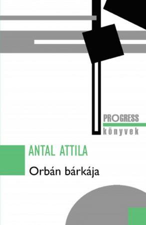 Antal Attila - Orbán bárkája (új példány)