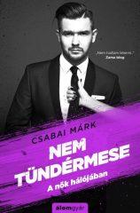 Csabai Márk - Nem tündérmese-A nők hálójában (új példány)