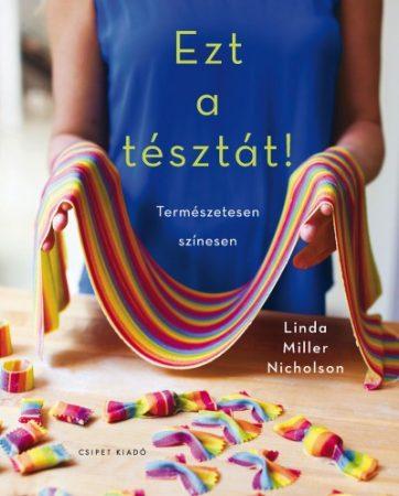 Linda Miller Nicholson - Ezt a tésztát! - Természetesen színesen (új példány)
