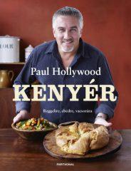Paul Hollywood - Kenyér - Reggelire, ebédre, vacsorára (új példány)