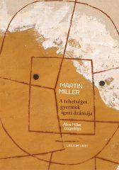 Martin Miller - A tehetséges gyermek igazi drámája (új példány)