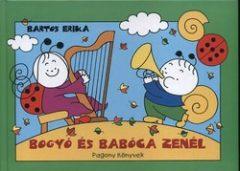 Bartos Erika-Bogyó és Babóca zenél (új példány)