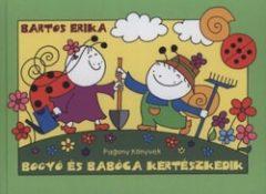Bartos Erika-Bogyó és Babóca kertészkedik (új példány)