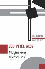 Bod Péter Ákos - Megint utat tévesztünk? (új példány)