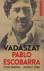 Steve Murphy és Javier F. Pena - Így kaptuk el Pablo Escobart (Előjegyezhető!)