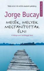 Jorge Bucay - Mesék, melyek megtanítottak élni (Előjegyezhető!)