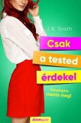 J.K. Smith - Csak a tested érdekel (új példány)