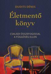 Dudits Dénes - Életmentő könyv - Családi összefogással a függőség ellen (új példány)