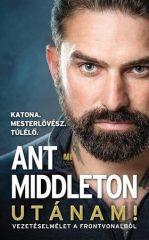 Ant Middleton - Utánam! Vezetéselmélet a frontvonalból (új példány)