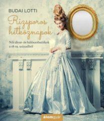 Budai Lotti-Rizsporos hétköznapok - Női divat- és hálószobatitkok a 18-19. századból (új példány)