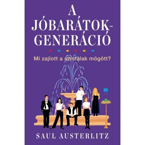 Saul Austerlitz - A Jóbarátok-generáció - Mi zajlott a színfalak mögött? (új példány)