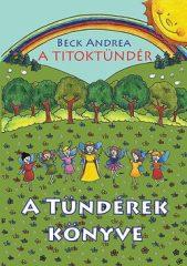 Beck Andrea-A Titoktündér:A tündérek könyve (Új példány, megvásárolható, de nem kölcsönözhető!)