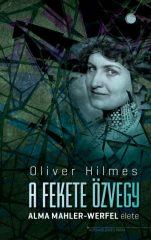 Oliver Hilmes - A fekete özvegy - Alma Mahler-Werfel élete (új példány)