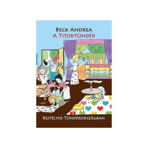 Beck Andrea-A Titoktündér - Rejtélyek Tündérországban 8. (új példány)