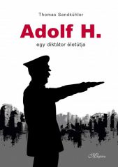 Thomas Sandkühler - Adolf H. - Egy diktátor életútja (új példány)