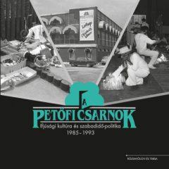 A Petőfi Csarnok - Ifjúsági kultúra és szabadidő-politika 1985-1993 (új példány)