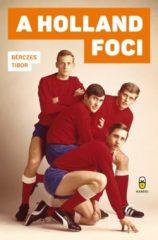 Bérczes Tibor-A holland foci (Új példány, megvásárolható, de nem kölcsönözhető!)