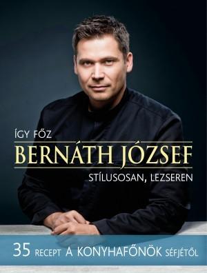 Így főz Bernáth József stílusosan, lezseren (új példány)